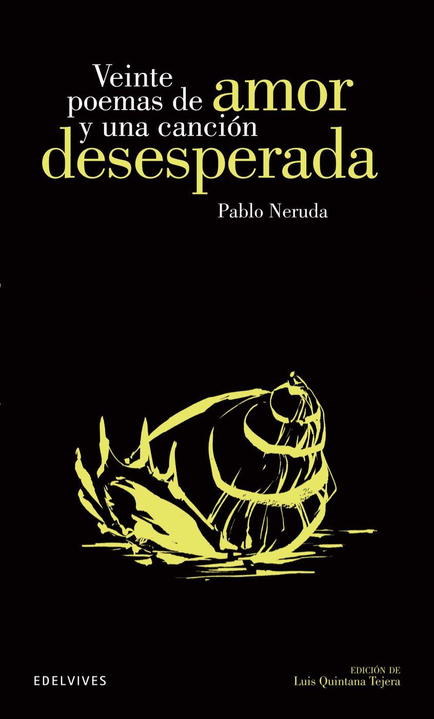 Veinte Poemas De Amor Y Una Canción Desesperada Edelvives